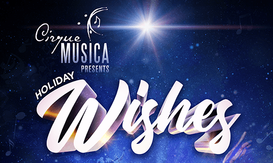 CIRQUE MUSICA HOLIDAY WISHES